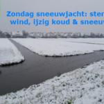 Zondag sneeuwjacht: sterke wind, ijzig koud & sneeuw